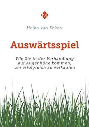 Heiko van Eckert - Top Deal Consulting - Buch Auswärtsspiel. Wie Sie in der Verhandlung auf Augenhöhe kommen, um erfolgreich zu verkaufen