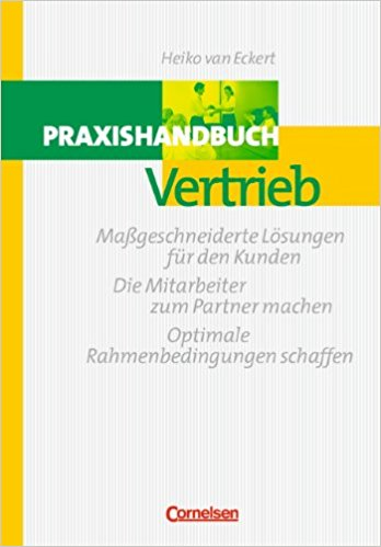 Heiko van Eckert - Top Deal Consulting - Praxishandbuch Vertrieb
