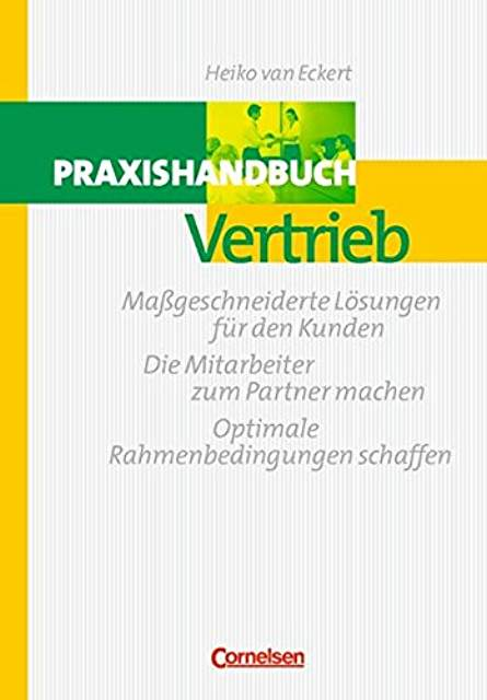 Handbücher Unternehmenspraxis: Praxishandbuch Vertrieb: Maßgeschneiderte Lösungen für den Kunden Die Mitarbeiter zum Partner machen - Optimal Rahmenbedingungen schaffen