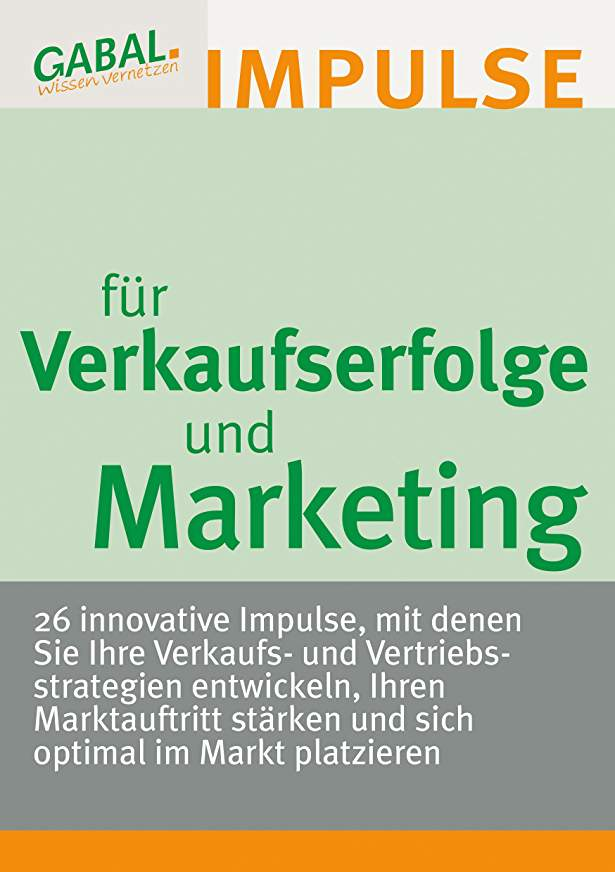 Verkaufserfolge und Marketing - 26 Impulse für Verkauf, Vertrieb und Marketing
